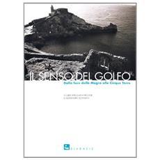 Il senso del golfo. Dalla foce della Magra alle Cinque Terre