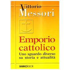 Emporio cattolico. Uno sguardo diverso su storia e attualità