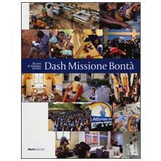 Dash Missione Bontà. 25 anni di impegno sociale