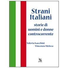 Strani italiani. Storie di uomini e donne controcorrente