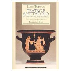 Teatro e spettacolo in Magna Grecia e in Sicilia. Testi immagini architettura