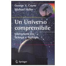 Un universo comprensibile. Interazione tra scienza e teologia