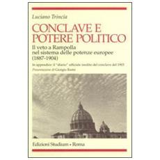 Conclave e potere politico. Il veto e Rampolla nel sistema delle potenze europee (1887-1904)