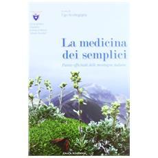 La medicina dei semplici. Piante officinali delle montagne italiane