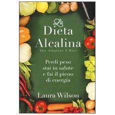 Dieta alcalina. Perdi peso, stai in salute e fai il pieno di energia (La)