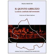 Il quinto Abruzzo. La storia cambiata dal terremoto