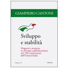 Sviluppo e stabilità. Diagnosi e proposte tra Europa e globalizzazione nel 150° anniversario dell'unità d'Italia