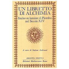 Un libretto di alchimia. Inciso su lamine di piombo nel secolo XIV