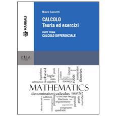 Calcolo. Teoria ed esercizi. Vol. 1: Calcolo differenziale.