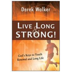 Live long and strong! God's keys to youth renewal and long life