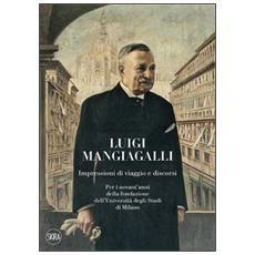Luigi Mangiagalli. Impressioni di viaggio e discorsi. Per i novant'anni della fondazione dell'Università degli Studi di Milano