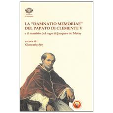 La «damnatio memoriae» del papato di Clemente V e il martirio del rogo di Jacques de Molay