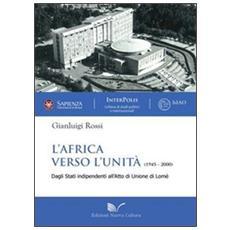 L'Africa verso l'unità (1945-2000) . Dagli Stati indipendenti all'atto di unione di Lomè