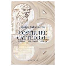 Costruire cattedrali. Il popolo del Duomo di Milano