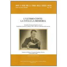 L'ultimo Conte: la vita e la memoria. Atti della Giornata di studi in onore di Guglielmo Coronini Croenberg (1905-1990) nel centenario della nascita