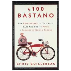 100 euro bastano per reinventare la tua vita, fare ciò che ti piace e crearti un nuovo futuro