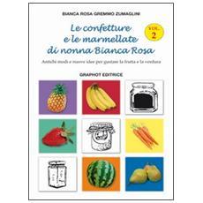 Le confetture e le marmellate di nonna Bianca Rosa. Antichi modi e nuove idee per gustare la frutta. Vol. 2