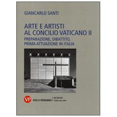 Arte e artisti al Concilio Vaticano II. Preparazione, dibattito, prima attuazione in Italia