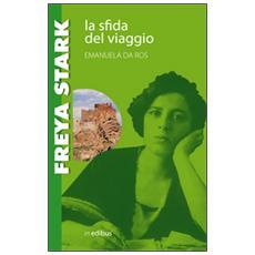 Freya Stark. La sfida del viaggio