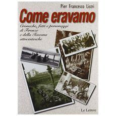 Come eravamo. Cronache, fatti e personaggi di Firenze e della Toscana ottocentesche