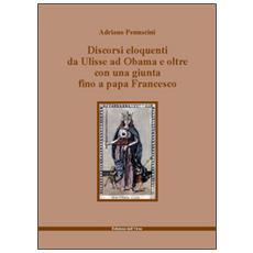 Discorsi eloquenti da Ulisse ad Obama e oltre con una giunta fino a papa Francesco