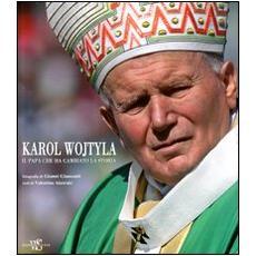 Karol Wojtyla. Il Papa che ha cambiato la storia