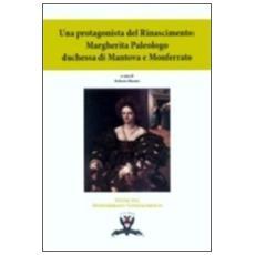 Una protagonista del Rinascimento. Margherita Paleologo duchessa di Mantova e Monferrato