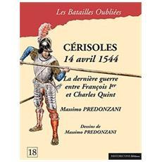 Cérisoles 14 avril 1544. La dernière guerre entre François Ier et Charles Quint