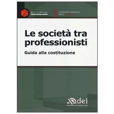 Le società tra professionisti. Guida alla costituzione