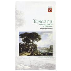 Toscana. Dagli etruschi al Duemila