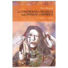La Conoscenza Segreta Degli Indiani D'america. Un Mondo Al Contrario
