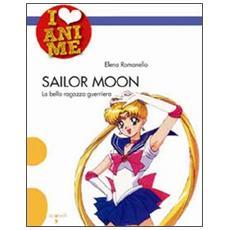 Sailor Moon. La bella ragazza guerriera