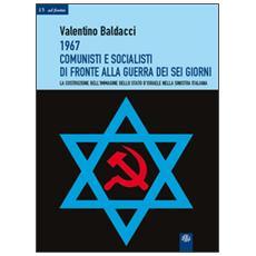 1967 comunisti e socialisti di fronte alla guerra dei sei giorni. La costruzione dell'immagine dello Stato d'Israele nella Sinistra italiana