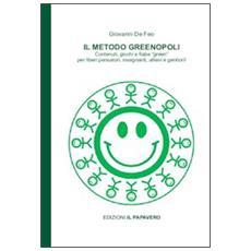 Il metodo Greenopoli. Contenuti, giochi e fiabe «green» per liberi pensatori, insegnanti, allievi e genitori