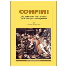 Confini. Arte e letteratura, storia e cultura della Romagna contemporanea. Vol. 48