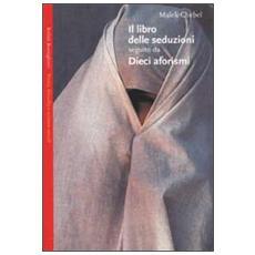 Il libro delle seduzioni seguito da dieci aforismi sull'amore