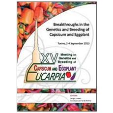 Breakthroughs in the genetics and breeding of capsicum and eggplant. Proceedings of the 15° Eucarpia. . . (Torino, 2-4 settembre 2013)