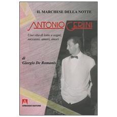 Il marchese della notte. Antonio Gerini. Una vita di lotte e sogni, successo, amori, onori
