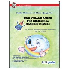 Uno strano amico Biribolla. Massimo Missile. Un racconto fantastico con giochi-esperimenti dai 5 ai 10 anni