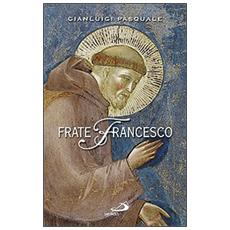 Frate Francesco. Nell'ottavo centenario della Vita e della Prima Regola francescana
