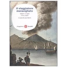 Il viaggiatore meravigliato. Italiani in Italia (1714-1996)