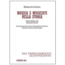 Musica e musicisti nella storia. Dal tardo Barocco e all'Ottocento