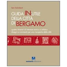 Guida in-utile di Bergamo. Quattro itinerari di interesse storico e artistico