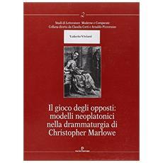 Gioco degli opposti: modelli neoplatonici nella drammaturgia di Christopher Marlowe (Il)