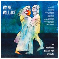 Wayne Wallace - The Reckless Search For Beauty