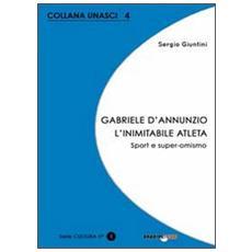 Gabriele D'Annunzio. L'inimitabile atleta. Sport e super-omismo