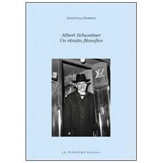 Albert Schweitzer. Un ritratto filosofico