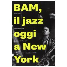 Bam! Il jazz oggi a New York. Battiti, artisti, club