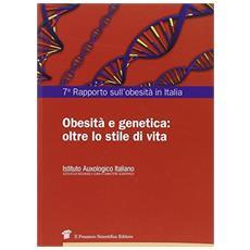7° Rapporto sull'obesità in Italia. Obesità e genetica: oltre lo stile di vita