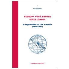 L'Europa non è Europa senza Londra. Il Regno Unito tra CEE e mondo (1964-1967)